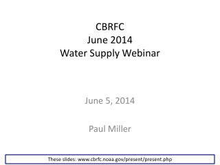 CBRFC June 2014 Water Supply Webinar