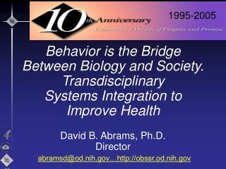 Behavior is the Bridge  Between Biology and Society. Transdisciplinary  Systems Integration to  Improve Health   David B