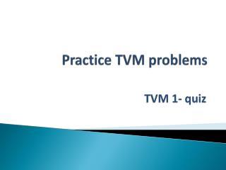 Practice TVM problems