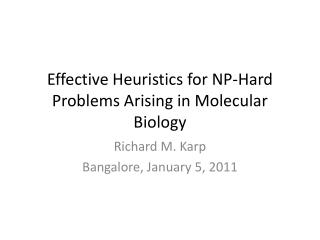 Effective Heuristics for NP-Hard Problems Arising in Molecular Biology