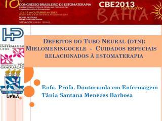 Enfa . Profa.  Doutoranda em Enfermagem  Tânia Santana Menezes Barbosa