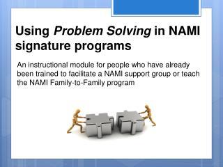 Using  Problem Solving  in NAMI signature programs