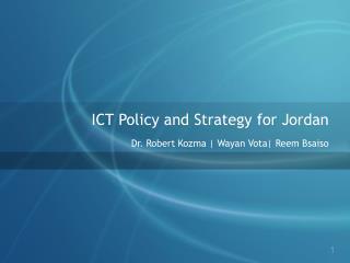 ICT Policy and Strategy for Jordan Dr. Robert Kozma | Wayan Vota| Reem Bsaiso