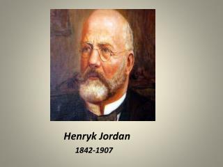 Henryk Jordan 1842-1907