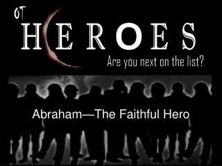 Abraham The Faithful Hero