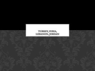 Turkey, Syria,  Lebanon, Jordan