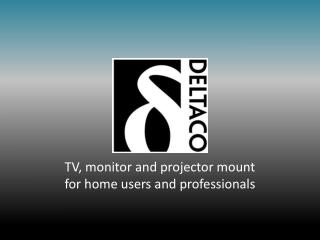 TV, monitor and projector mount for home users and professionals