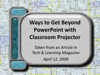Ways to Get Beyond PowerPoint with Classroom Projector