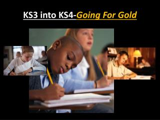 KS3 into KS4- Going  For Gold