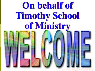 On behalf of  Timothy School  of Ministry
