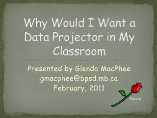 Why Would I Want a Data Projector in My Classroom