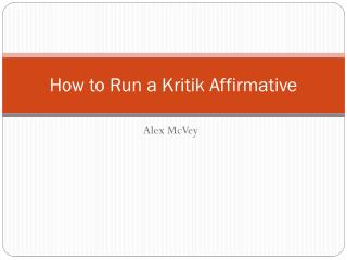How to Run a  Kritik  Affirmative