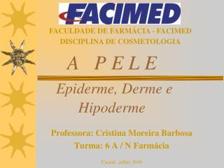 A   P E L E Epiderme, Derme e  Hipoderme