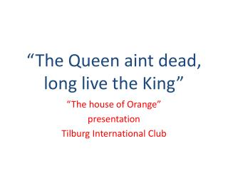 �The Queen  aint dead ,  long live the King�