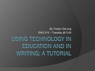 Using Technology in Education and in Writing: A Tutorial