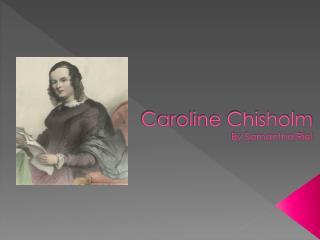 Caroline Chisholm  By Samantha Riel