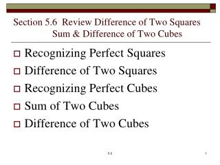 Section 5.6  Review Difference of Two Squares                 Sum & Difference of Two Cubes