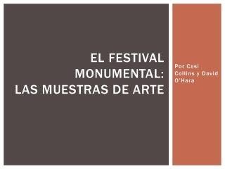 El festival Monumental: Las  Muestras  de arte
