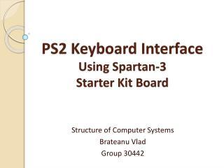 PS2 Keyboard Interface  Using Spartan-3 Starter Kit Board