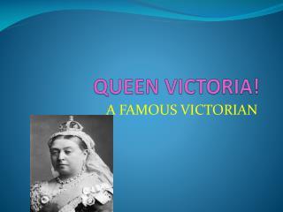 QUEEN VICTORIA!