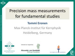 Precision mass measurements for fundamental studies