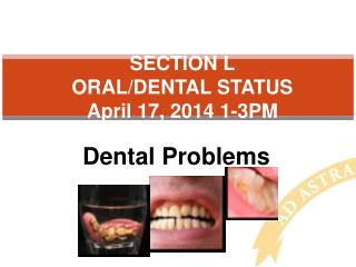 SECTION L ORAL/DENTAL  STATUS  April 17, 2014 1-3PM