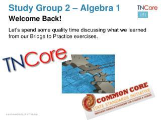 Study Group 2 –  Algebra 1