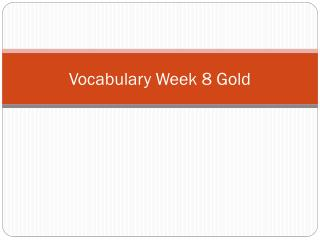 Vocabulary Week 8 Gold