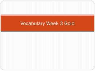 Vocabulary  Week 3 Gold