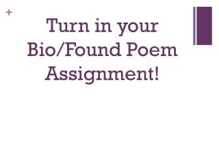 Turn in your  Bio/Found Poem  Assignment!