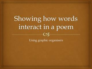 Showing how words interact in a poem