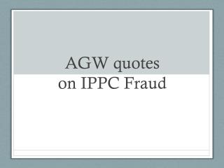 AGW quotes on IPPC Fraud