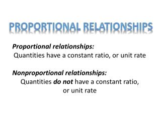 Proportional relationships:   Quantities have a constant ratio, or unit rate
