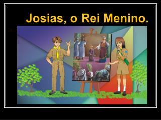 Josias, o  Rei Menino.