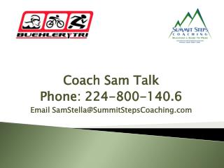 Coach Sam Talk Phone: 224-800-140.6 Email SamStella@SummitStepsCoaching.com
