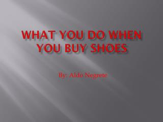 What You do when you buy shoes