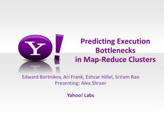 Predicting Execution Bottlenecks  in Map-Reduce Clusters