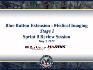Blue Button Extension - Medical Imaging  Stage 1 Sprint 0 Review Session May 3, 2012