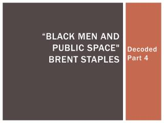 """Black Men and Public Space"" BRENT STAPLES"