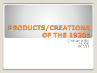 PRODUCTS/CREATIONS OF THE 1920s