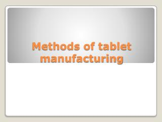 Methods of tablet manufacturing