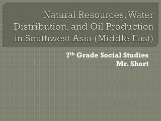 Natural Resources, Water Distribution, and Oil Production in Southwest Asia (Middle East)