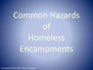 Common Hazards  of Homeless Encampments