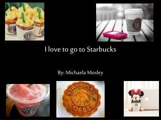 I love to go to Starbucks
