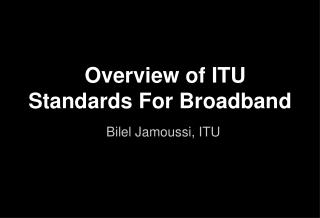 Overview of ITU Standards For Broadband