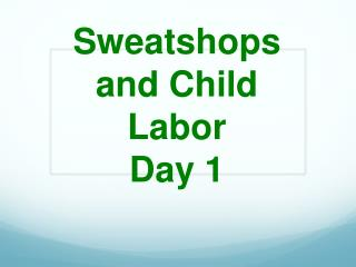 Sweatshops and Child Labor Day 1