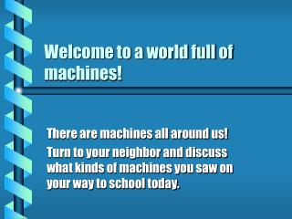 Welcome to a world full of machines