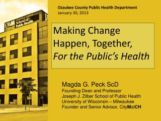 Magda  G.  Peck ScD Founding Dean and Professor Joseph J. Zilber School of Public Health