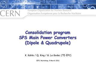 Consolidation program SPS Main Power Converters  (Dipole &  Quadrupole )