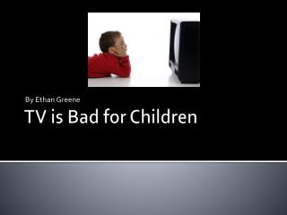 TV is Bad for Children